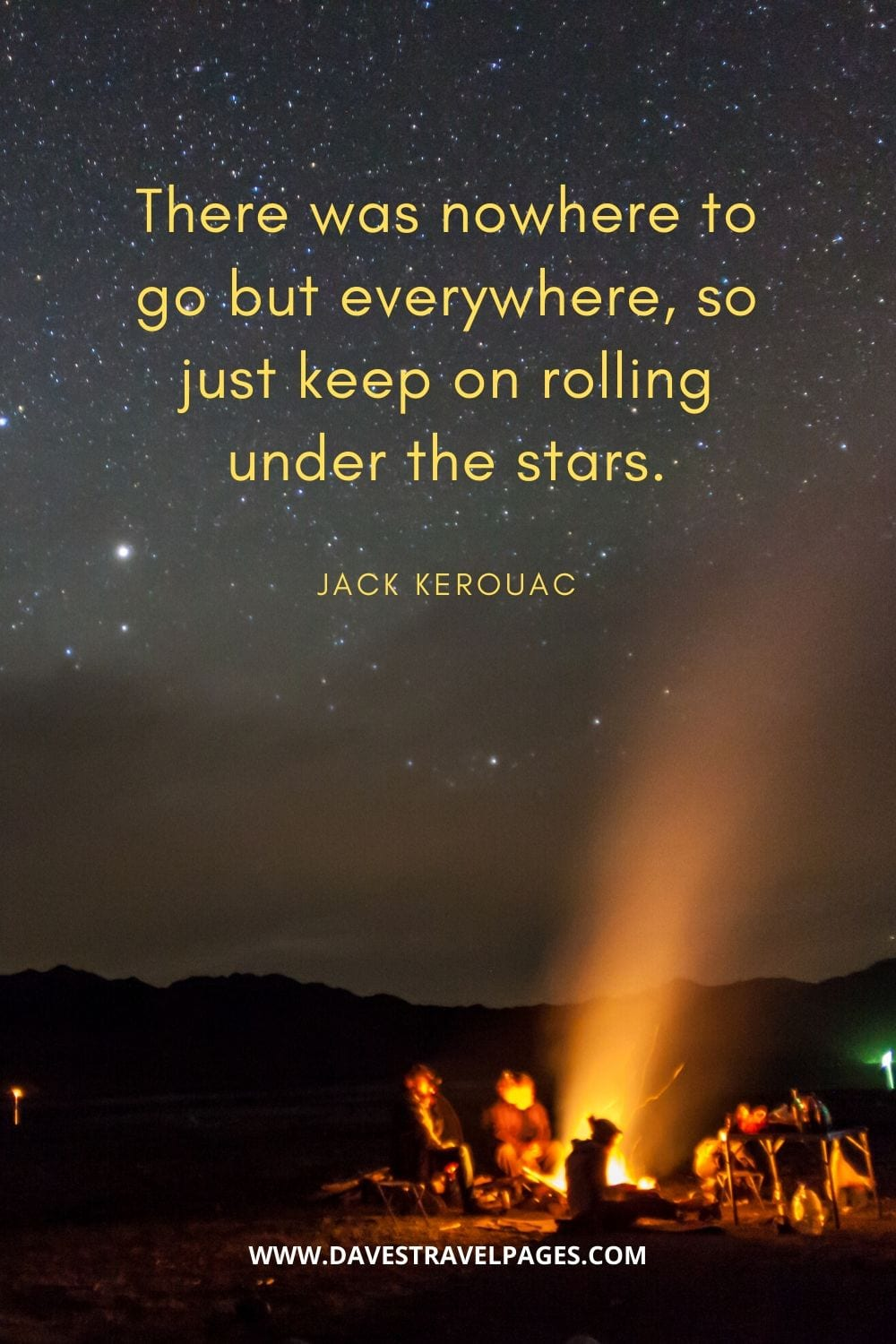 """There was nowhere to go but everywhere, so just keep on rolling under the stars."" - From On The Road by Jack Kerouac"