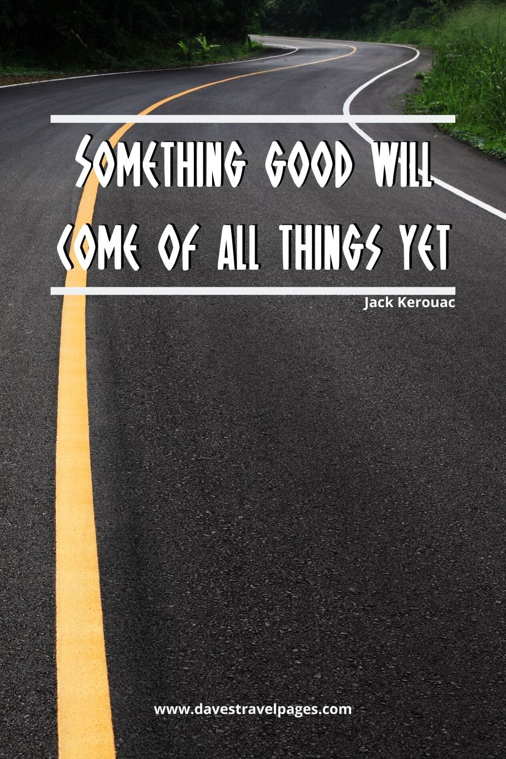 """Something good will come of all things yet"": Jack Kerouac"
