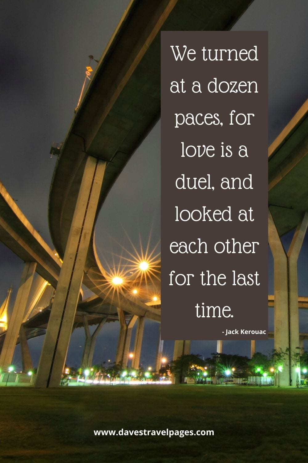 "Jack Kerouac Love Quote: ""We turned at a dozen paces, for love is a duel, and looked at each other for the last time."""