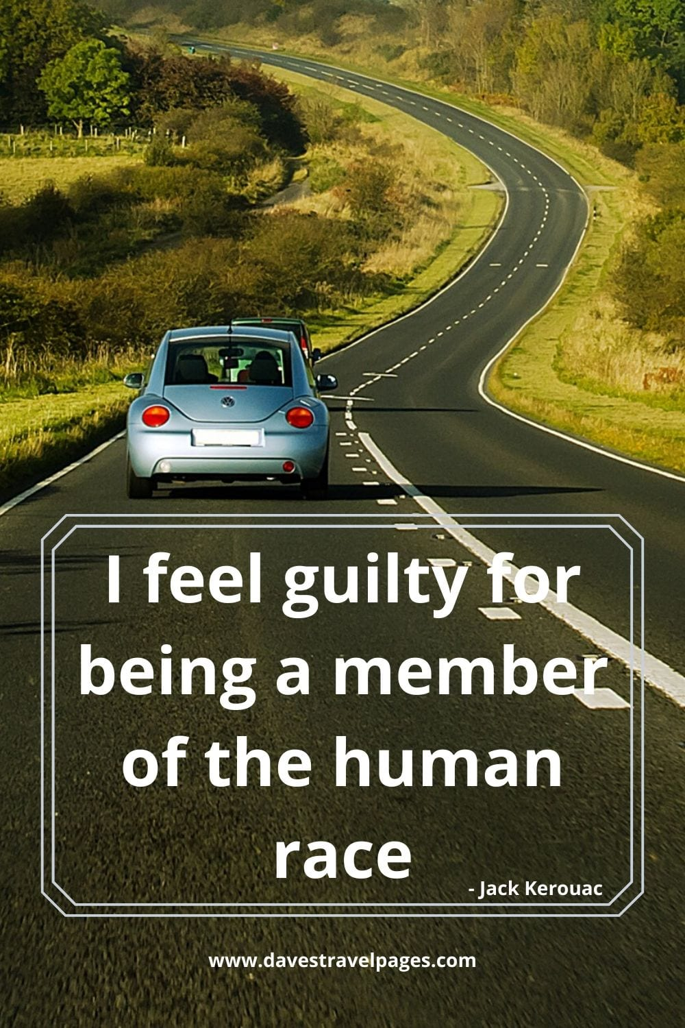 """I feel guilty for being a member of the human race."" - from Big Sur by Jack Kerouac"