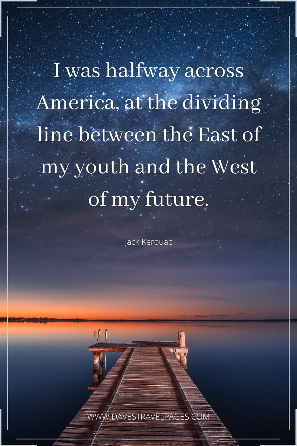 "On The Road Quote: ""I was halfway across America, at the dividing line between the East of my youth and the West of my future."""