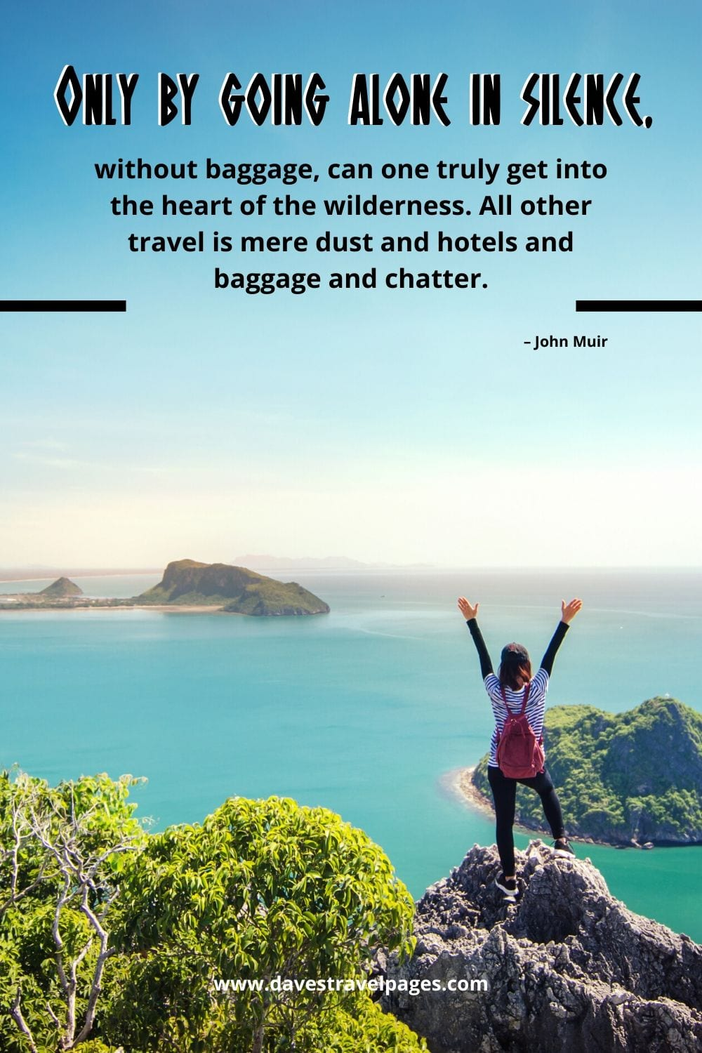 """Wilderness quotes: """"Only by going alone in silence, without baggage, can one truly get into the heart of the wilderness. All other travel is mere dust and hotels and baggage and chatter."""" – John Muir"""