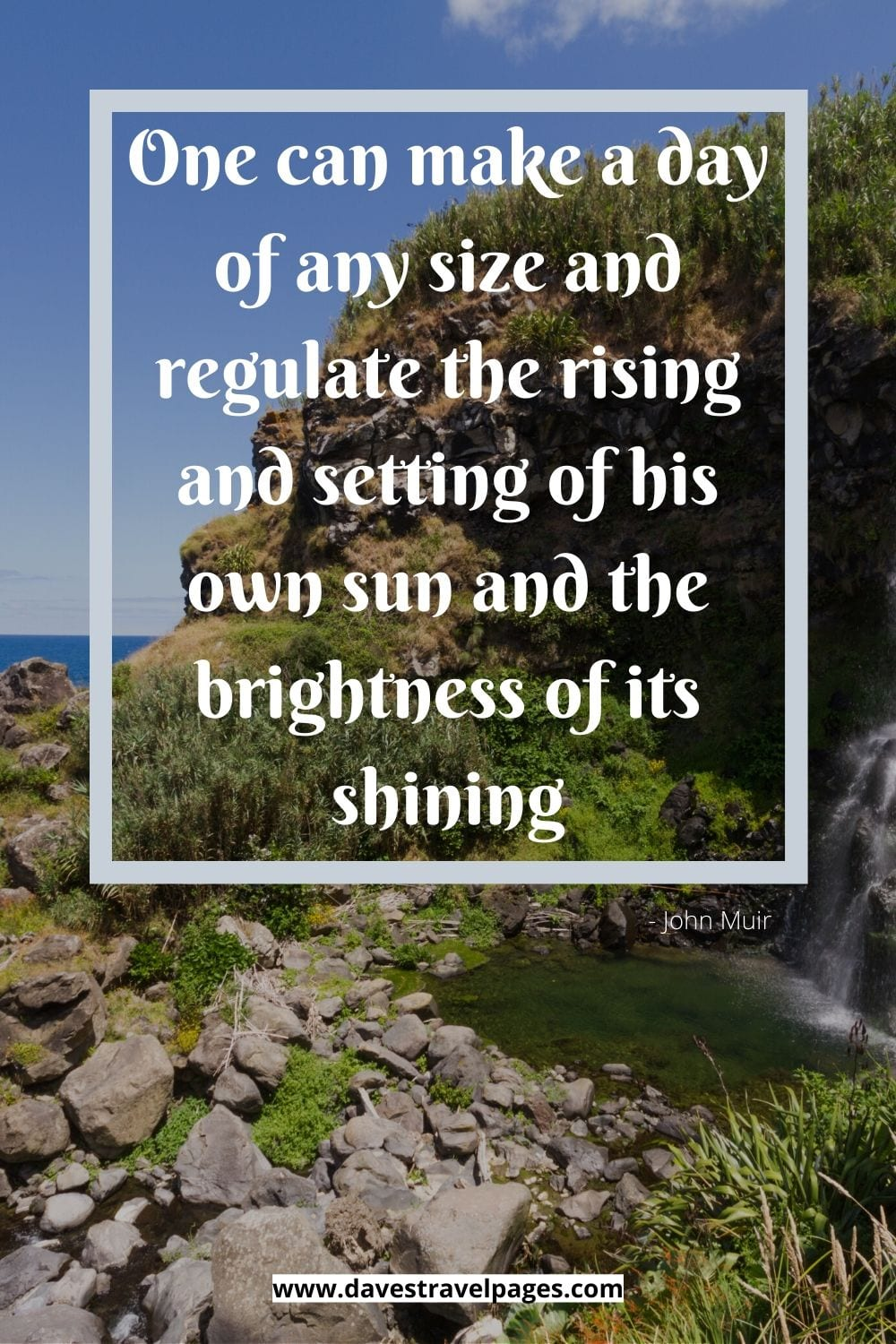 """Quote by John Muir - """"One can make a day of any size and regulate the rising and setting of his own sun and the brightness of its shining."""""""