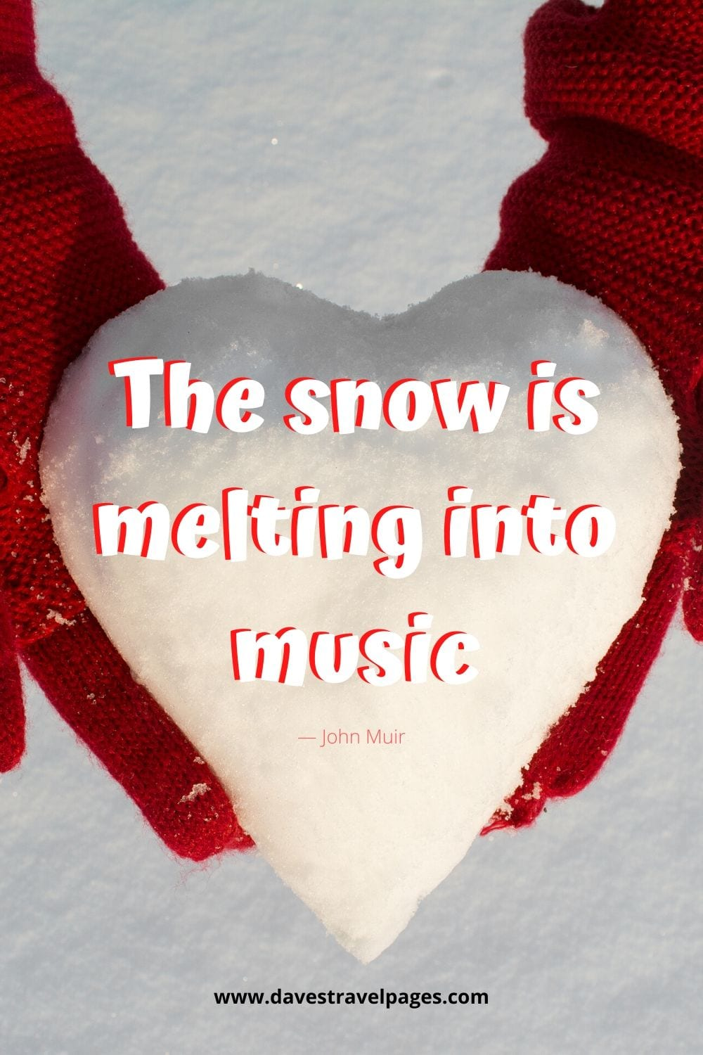 """""""The snow is melting into music.""""― John Muir"""