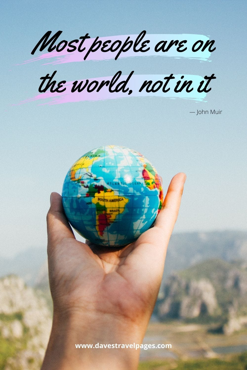 """Quotes about the word: """"Most people are on the world, not in it."""" ― John Muir"""