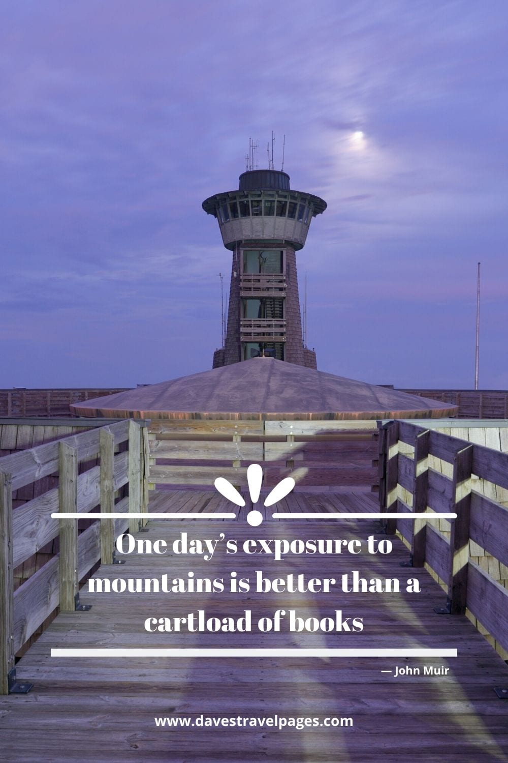 """""""One day's exposure to mountains is better than a cartload of books."""" ― John Muir"""