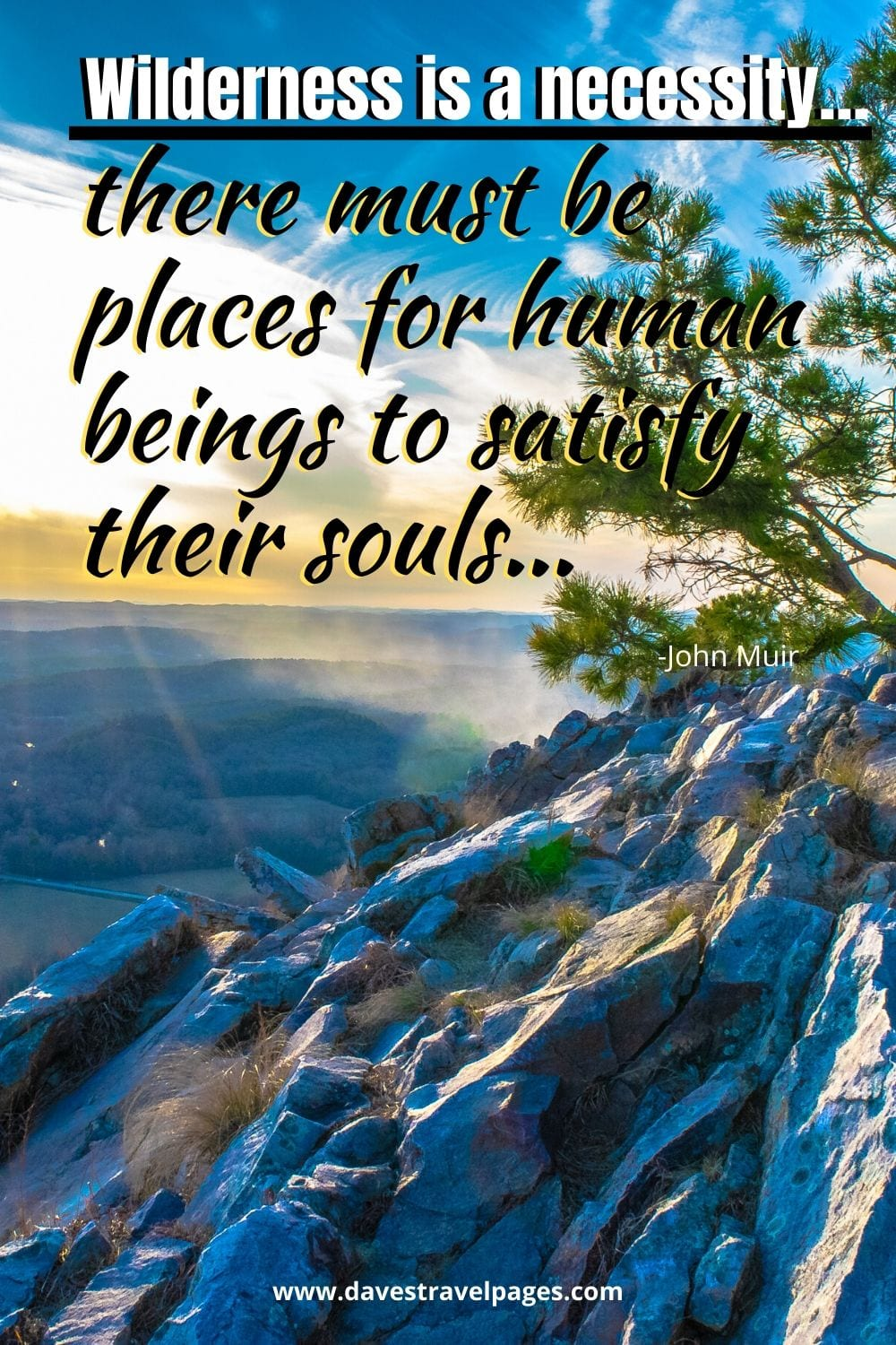 """Wilderness quotes by John Muir: """"Wilderness is a necessity… there must be places for human beings to satisfy their souls…"""""""