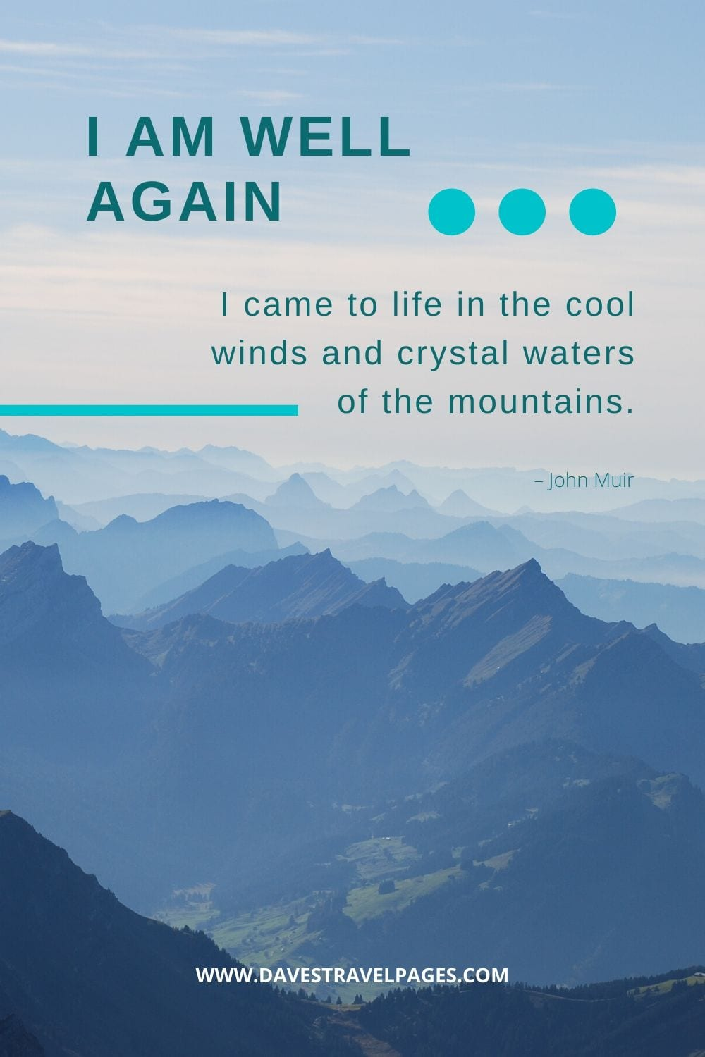 """Outdoor Quotes: """"I am well again, I came to life in the cool winds and crystal waters of the mountains."""" – John Muir"""