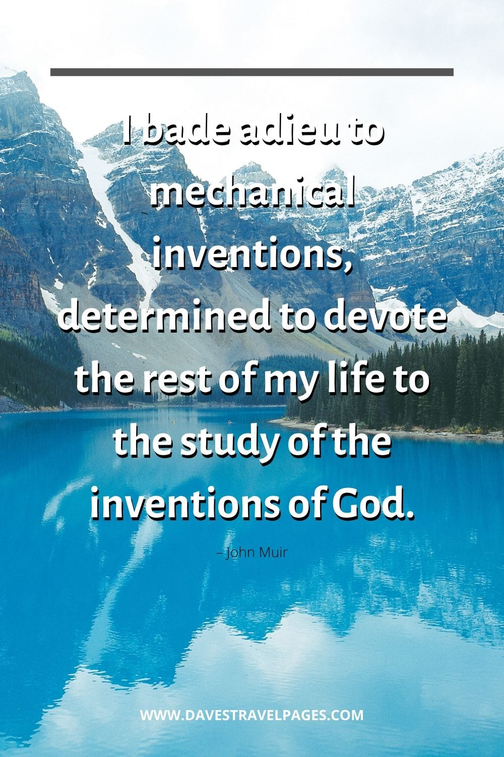 """John Muir: """"I bade adieu to mechanical inventions, determined to devote the rest of my life to the study of the inventions of God."""""""