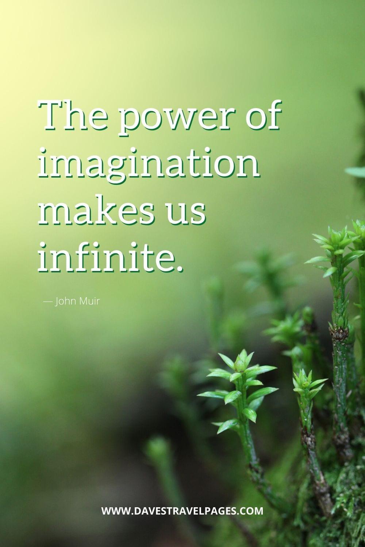 """The power of imagination makes us infinite.""― John Muir"