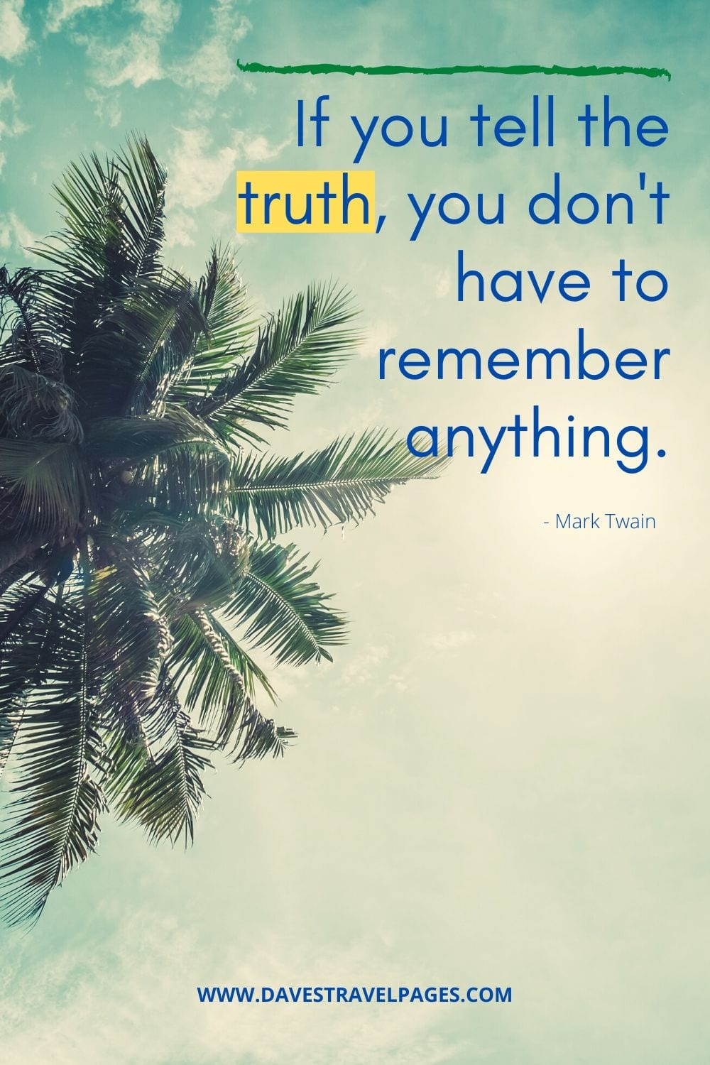 Mark Twain Quotes: If you tell the truth, you don't have to remember anything.