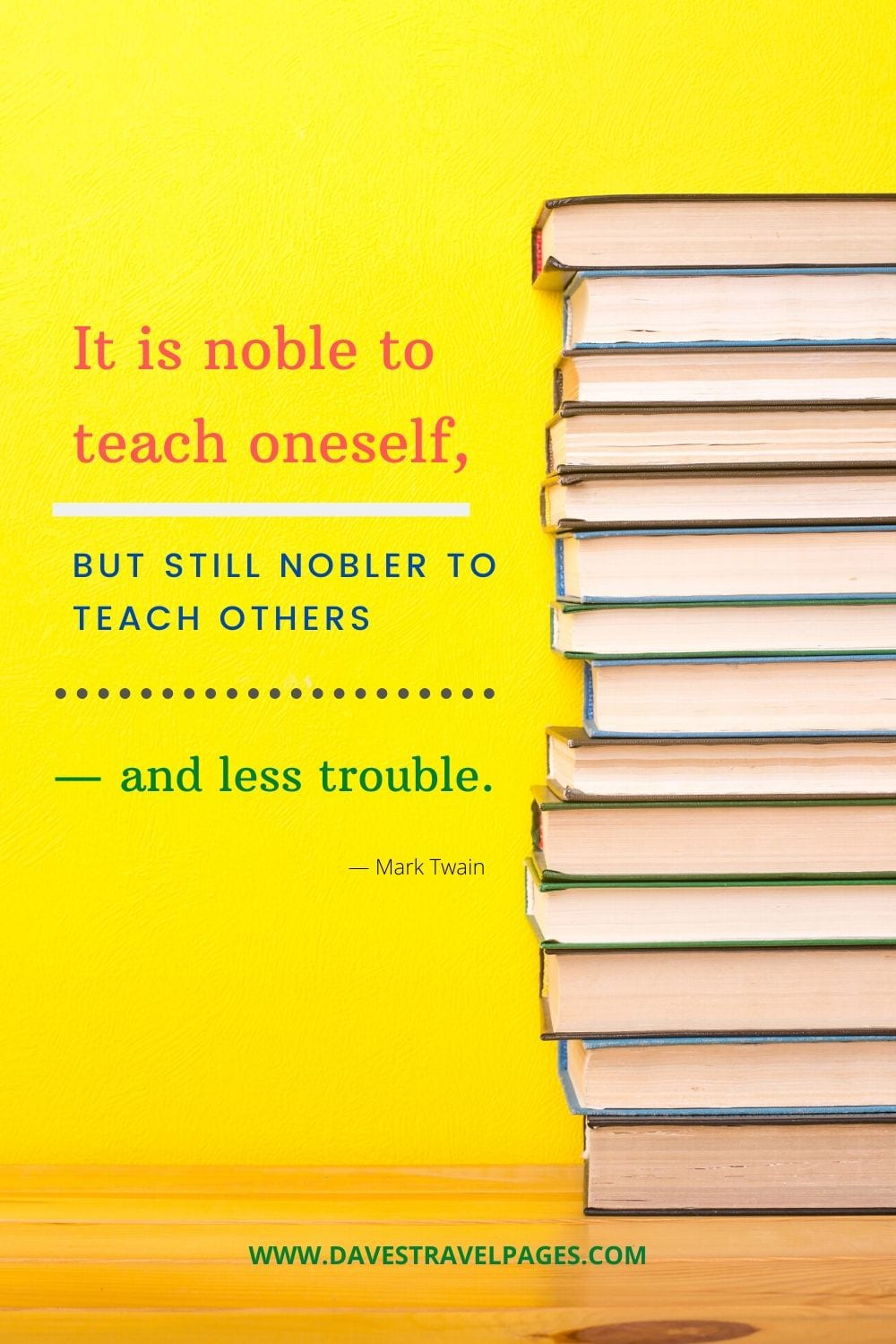 "Great Mark Twain Quotes - ""It is noble to teach oneself, but still nobler to teach others — and less trouble."""