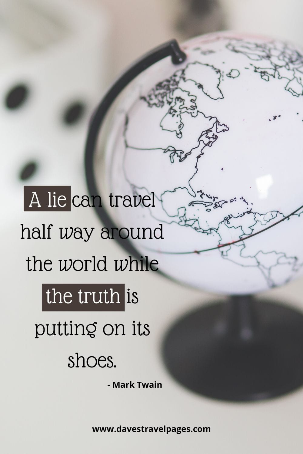 "Quote by Mark Twain: ""A lie can travel half way around the world while the truth is putting on its shoes."""