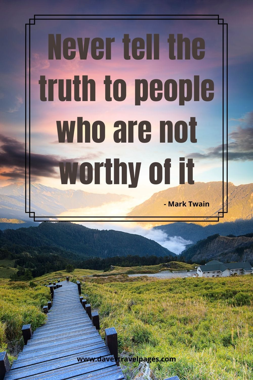 """Never tell the truth to people who are not worthy of it."" by Mark Twain"