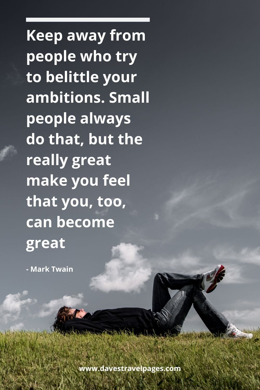 "Mark twain Motivational Quote: ""Keep away from people who try to belittle your ambitions. Small people always do that, but the really great make you feel that you, too, can become great."""