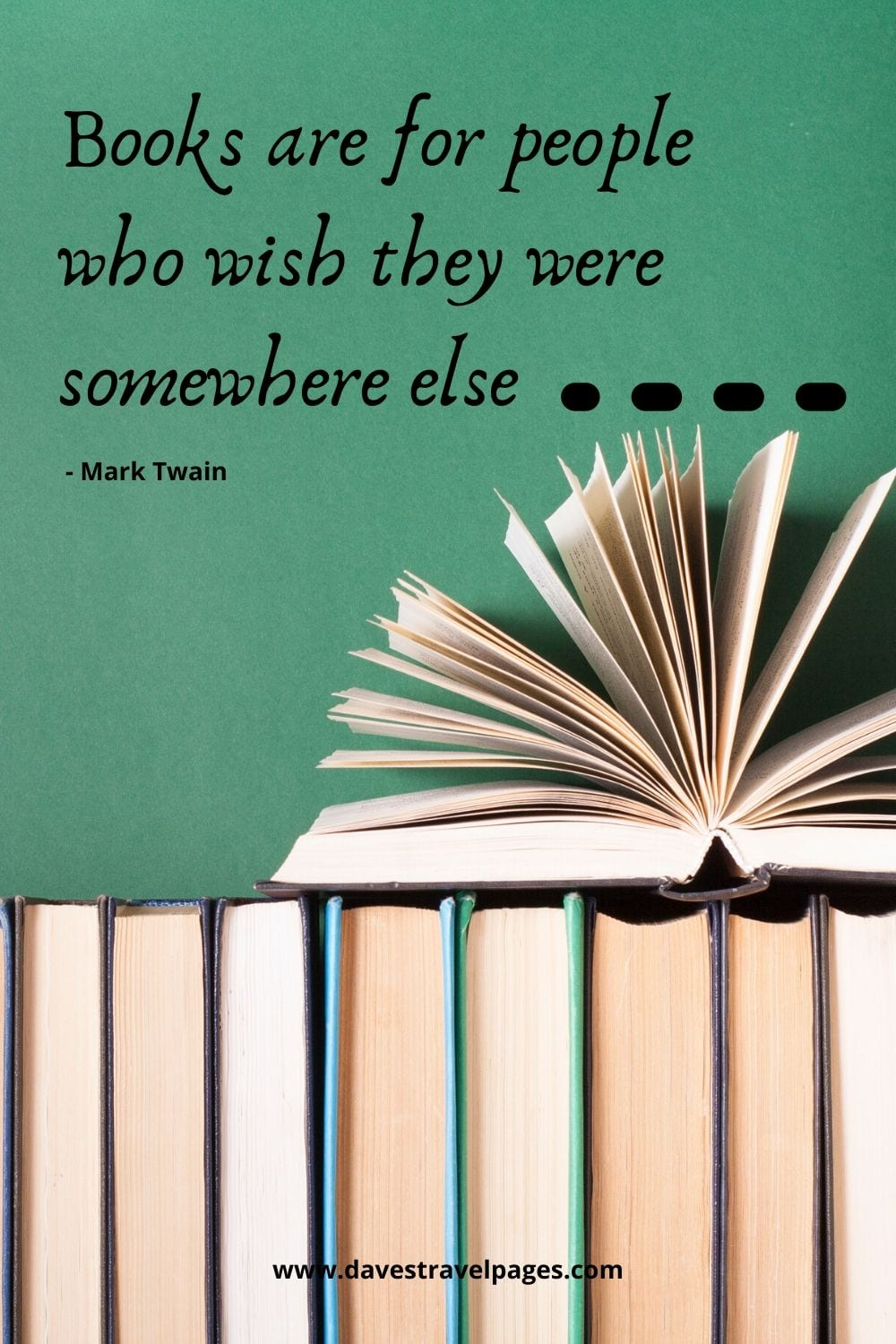 """Books are for people who wish they were somewhere else."" Sayings by Mark Twain"