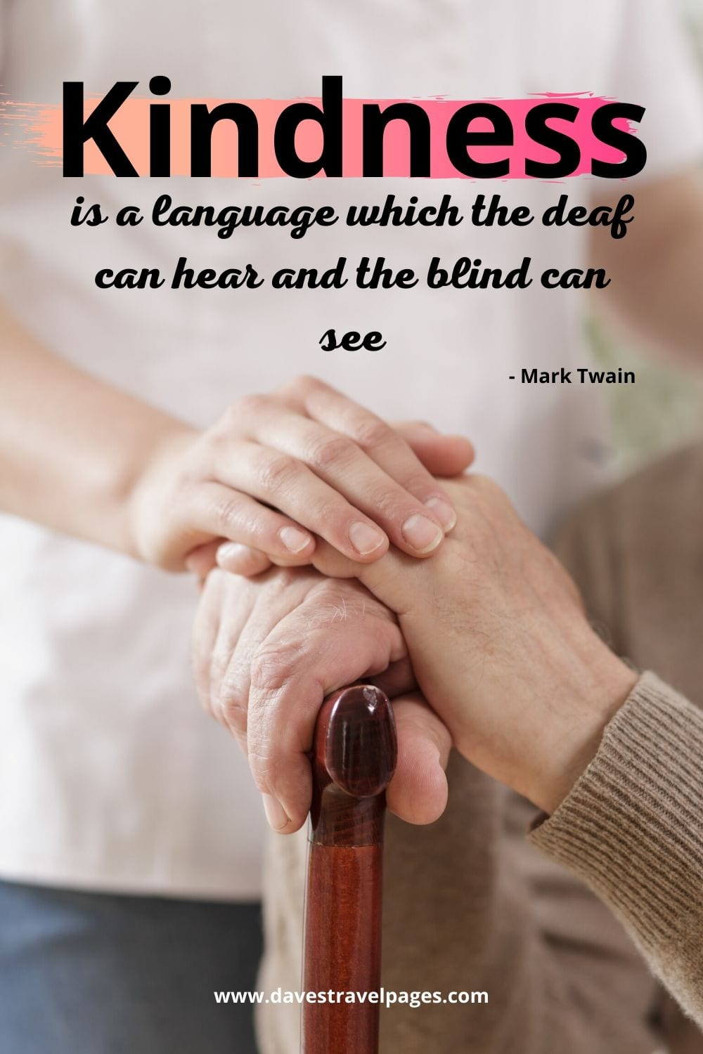 """Kindness is a language which the deaf can hear and the blind can see."""