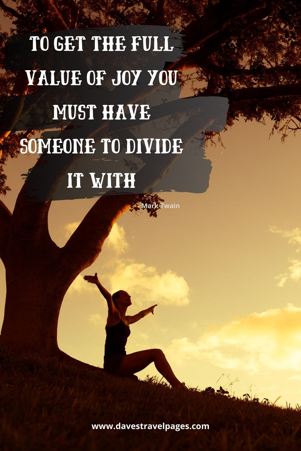 """To get the full value of joy you must have someone to divide it with."""