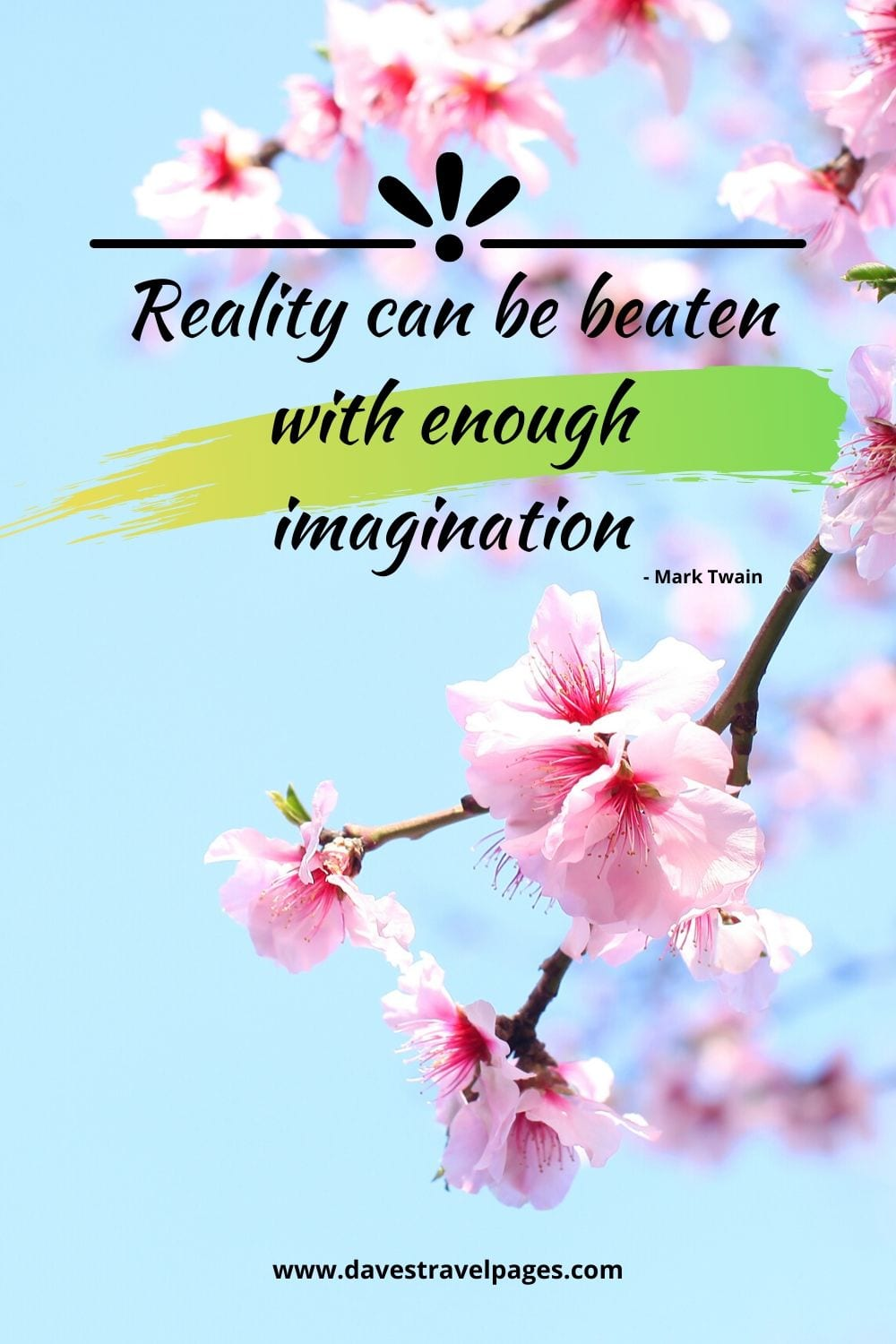 """Reality can be beaten with enough imagination."" from Mark Twain"