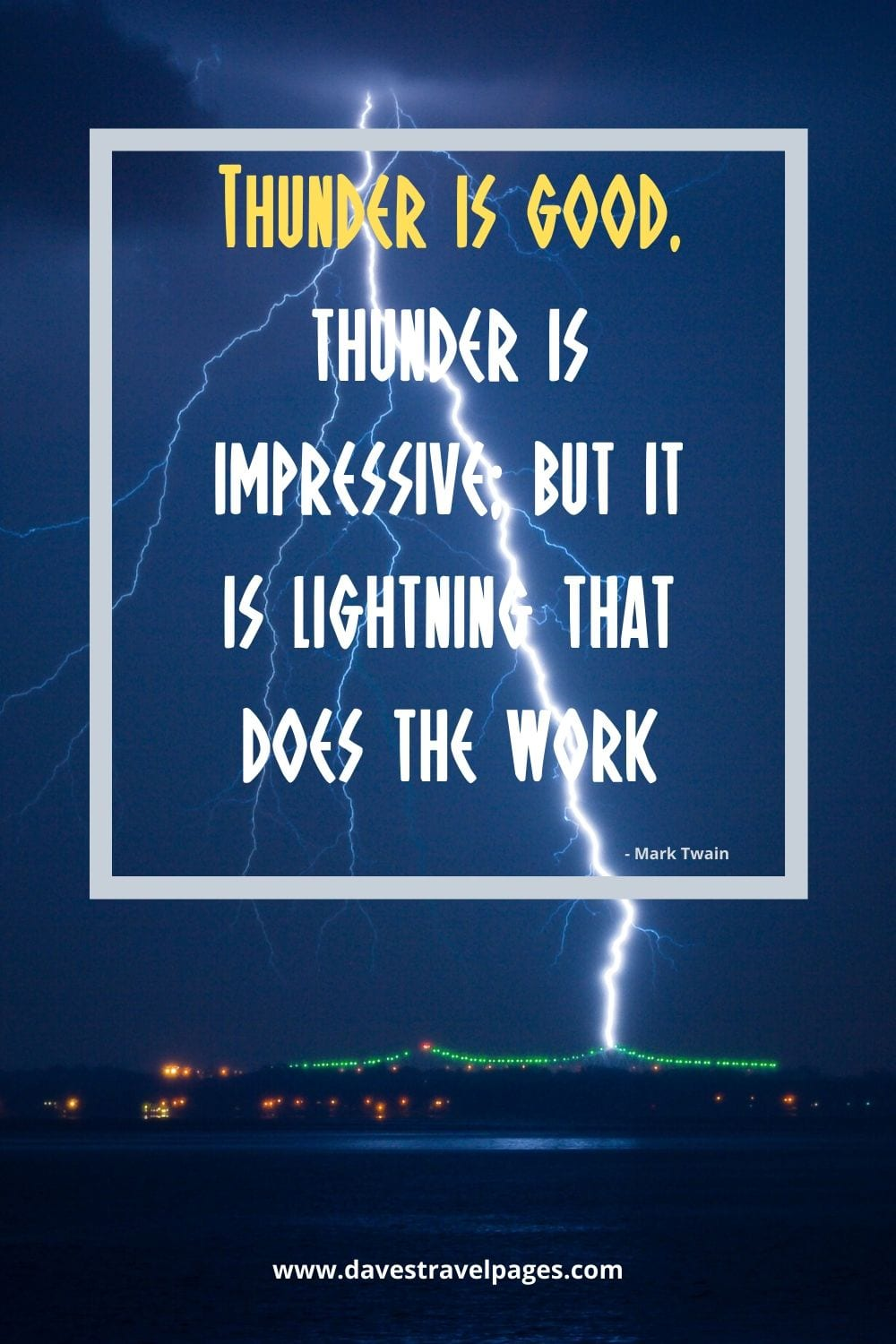 """Thunder is good, thunder is impressive; but it is lightning that does the work."""
