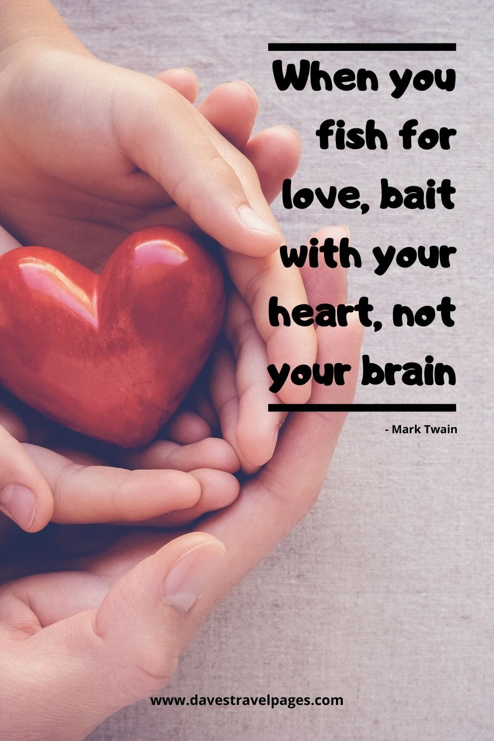 "Mark Twain Fishing Quote - ""When you fish for love, bait with your heart, not your brain."""