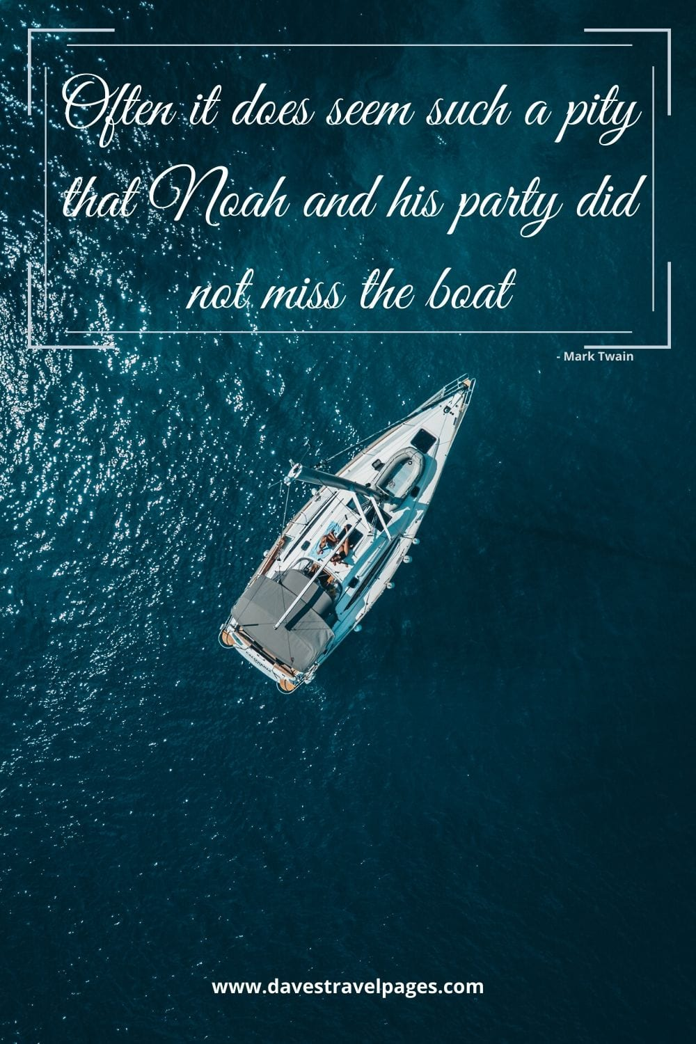 "Funny Mark Twain Quote - ""Often it does seem such a pity that Noah and his party did not miss the boat."""
