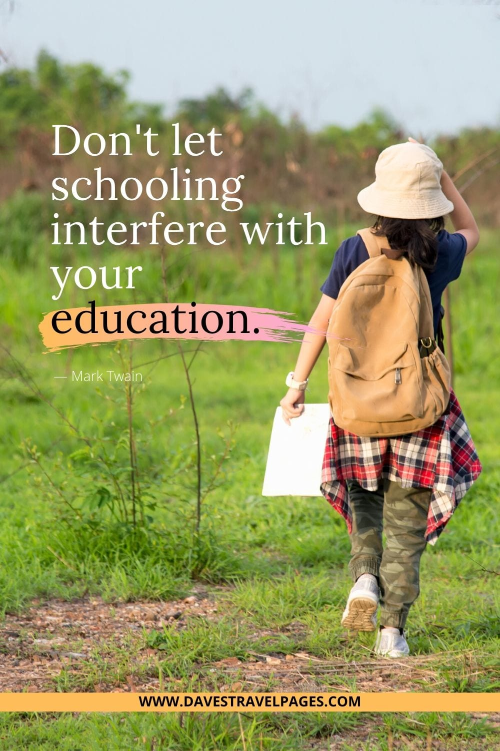 Don't let schooling interfere with your education. | Mark twain