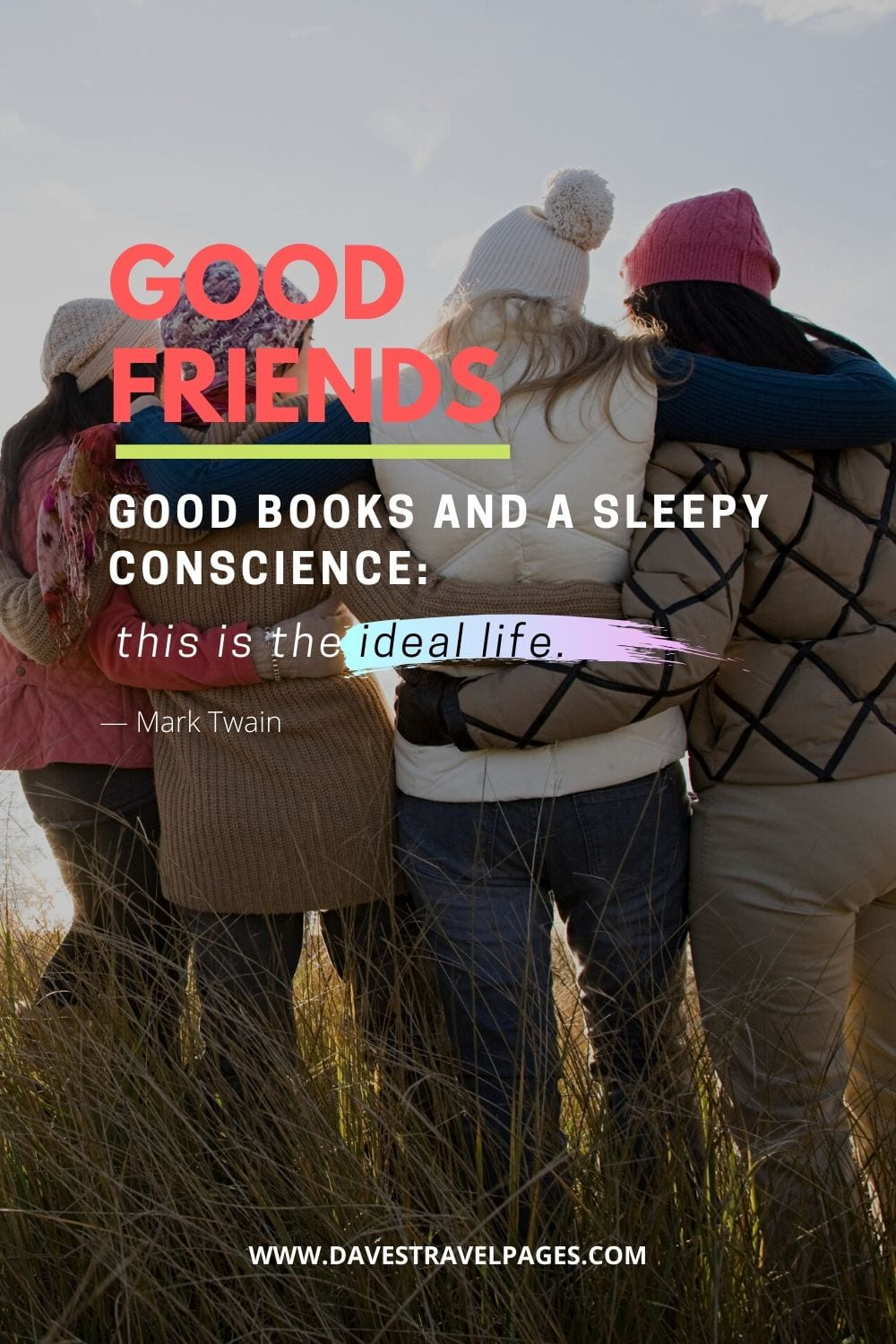 Good friends, good books and a sleepy conscience: this is the ideal life. Mark Twain