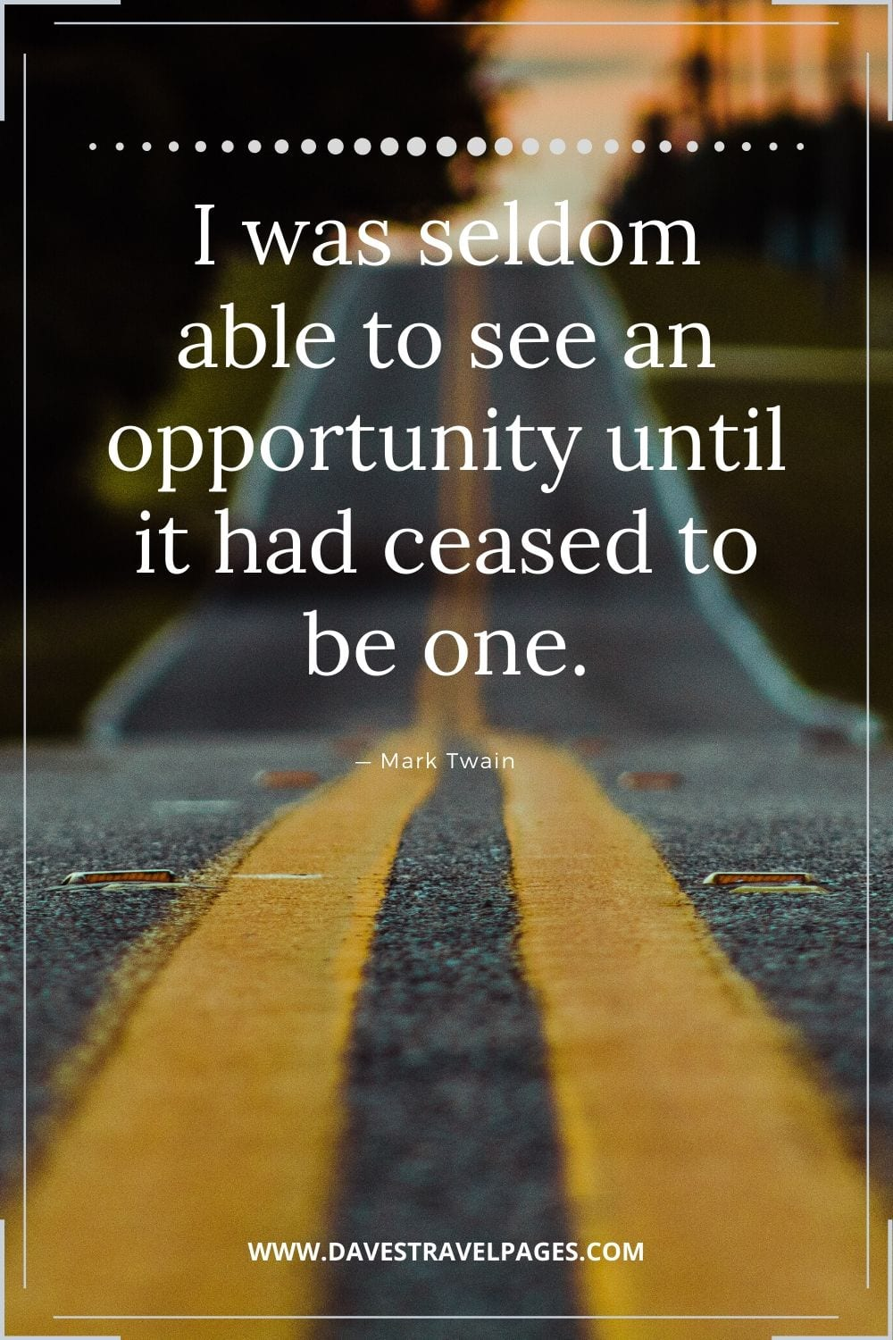 "Motivational Quote by Mark Twain - ""I was seldom able to see an opportunity until it had ceased to be one."""