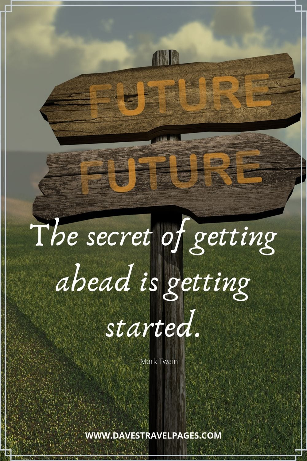 The secret of getting ahead is getting started. - Mark Twain Motivational Quote