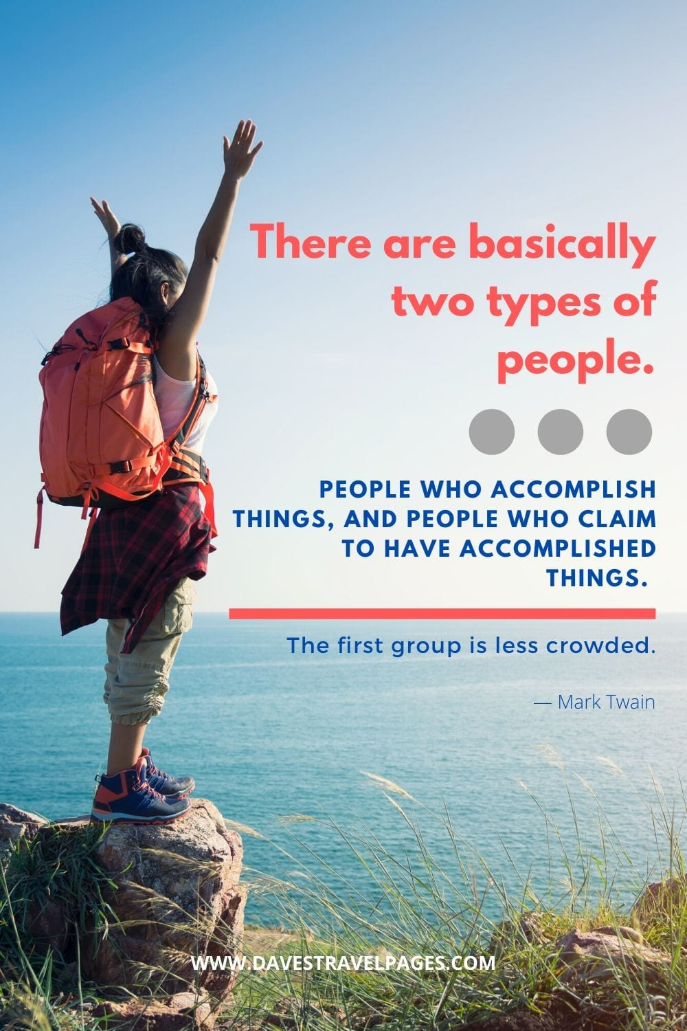 Inspiring quote by Mark Twain: There are basically two types of people. People who accomplish things, and people who claim to have accomplished things. The first group is less crowded.