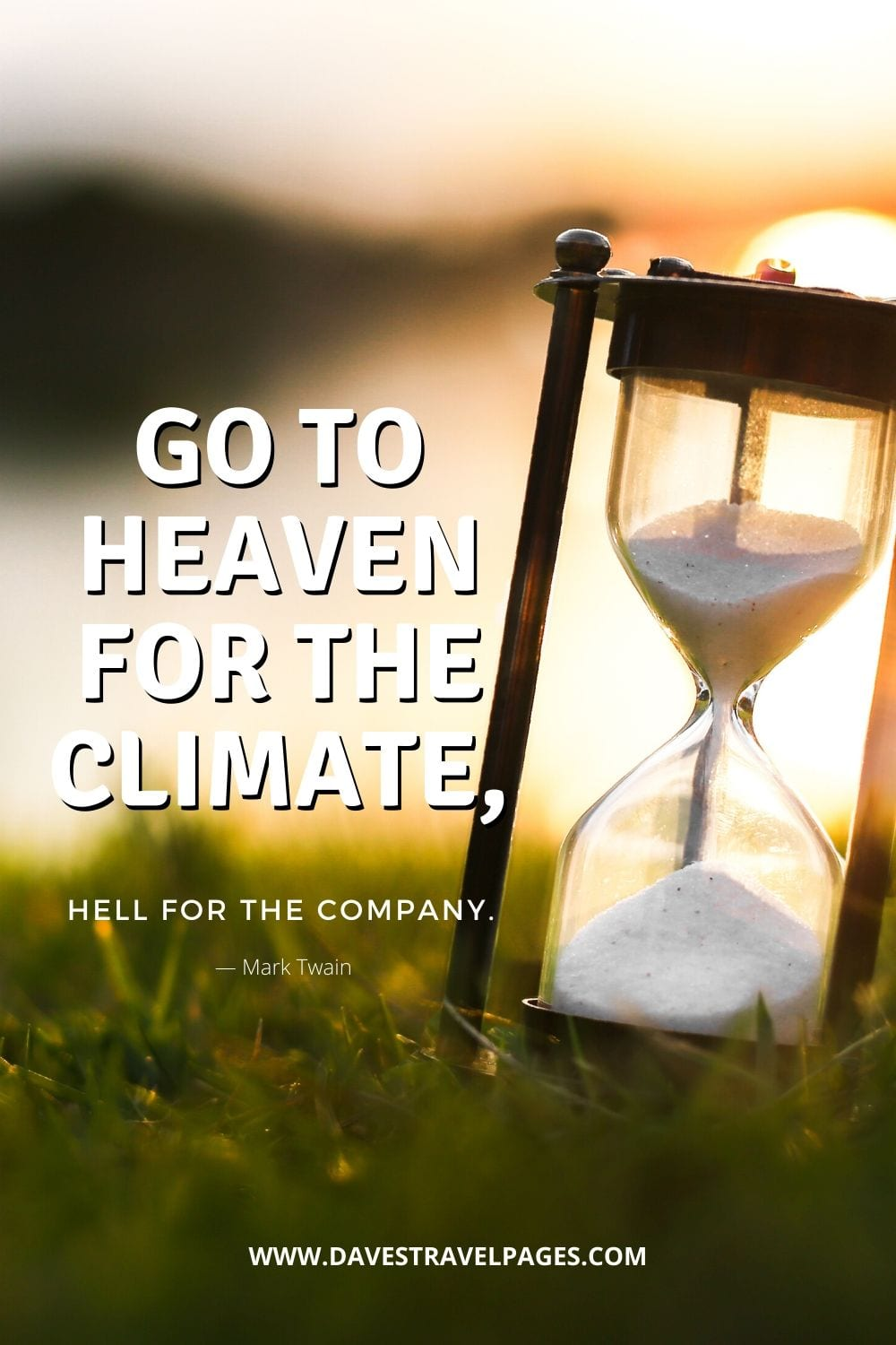Funny quotation by Mark Twain: Go to Heaven for the climate, Hell for the company.