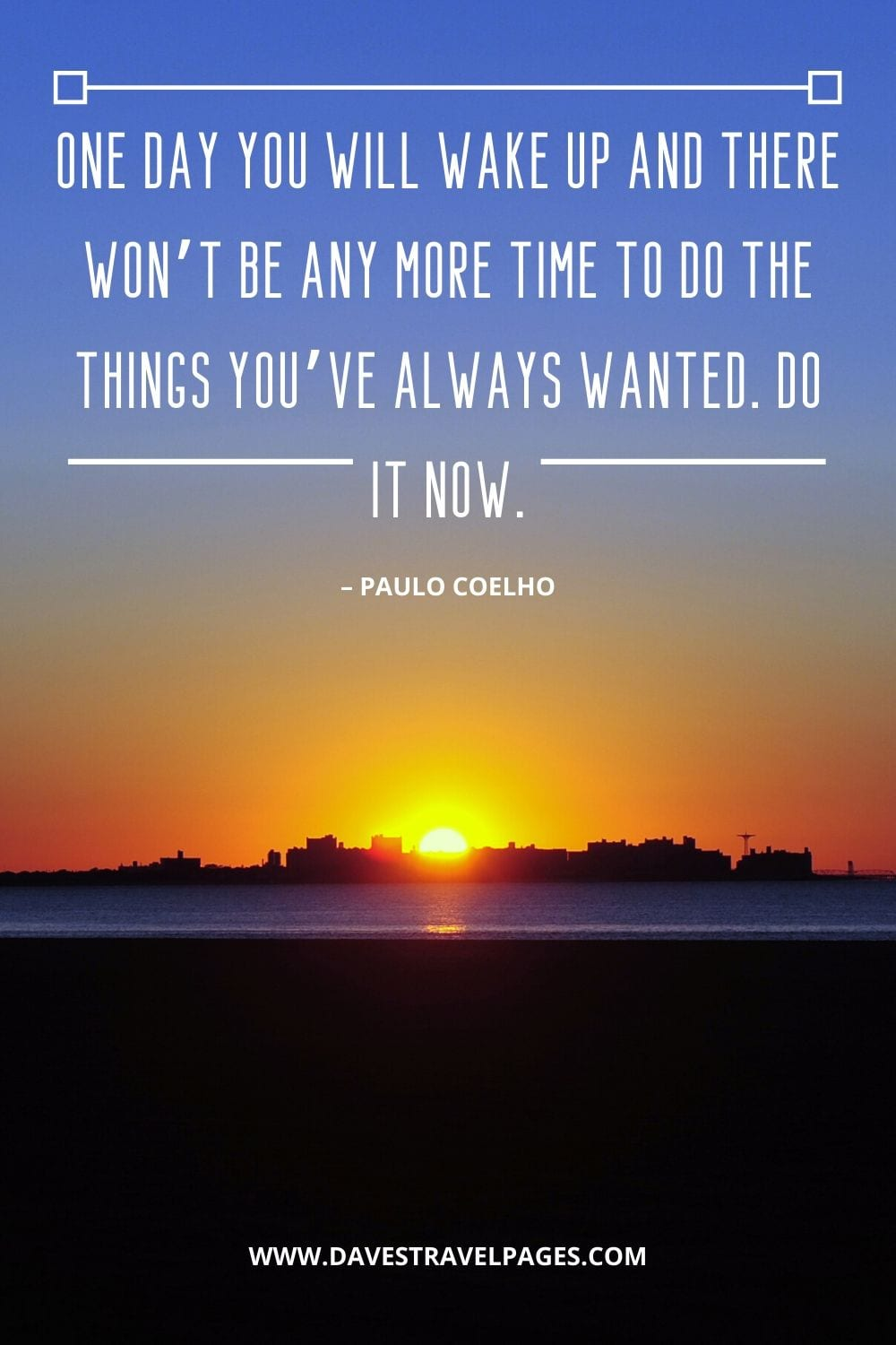 "Inspiring quotes by Paulo Coelho: ""One day you will wake up and there won't be any more time to do the things you've always wanted. Do it now."""