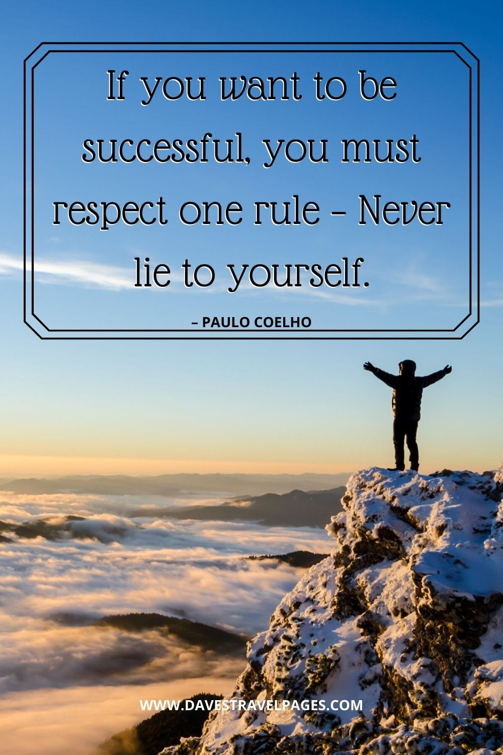 """If you want to be successful, you must respect one rule – Never lie to yourself."" – Paulo Coelho"