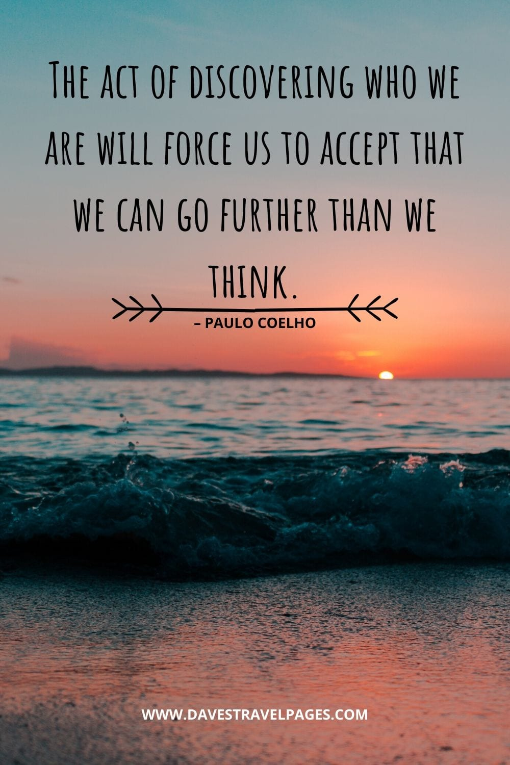 """The act of discovering who we are will force us to accept that we can go further than we think."" – Paulo Coelho Motivational Quote"