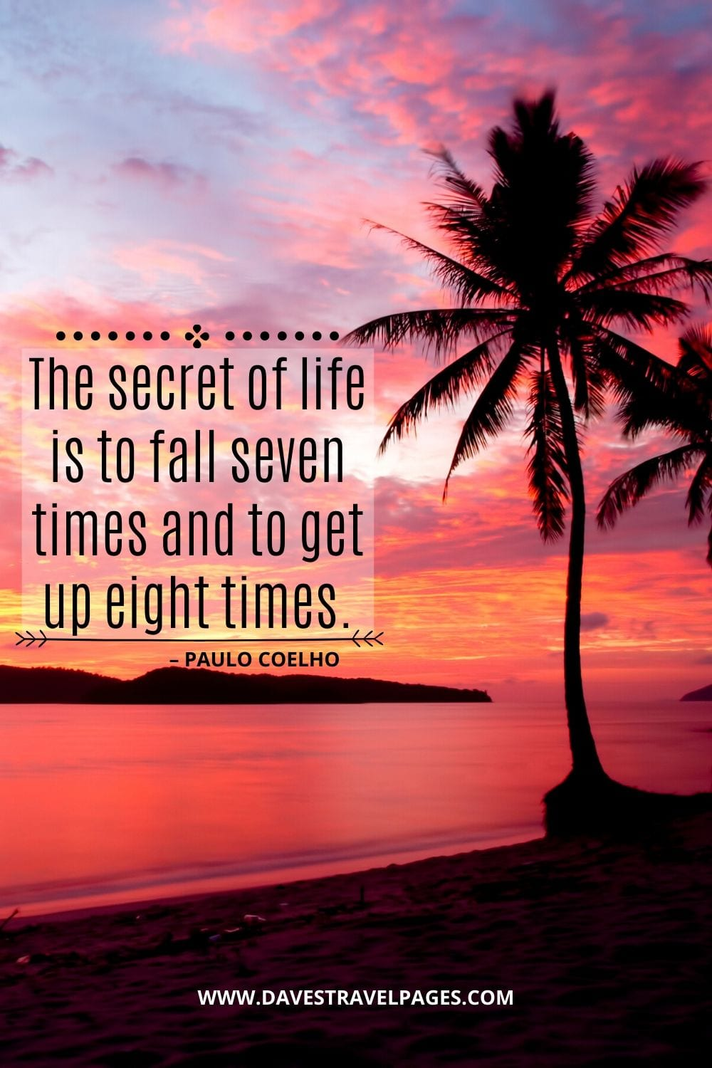 """The secret of life is to fall seven times and to get up eight times."" – Paulo Coelho Wisdom"