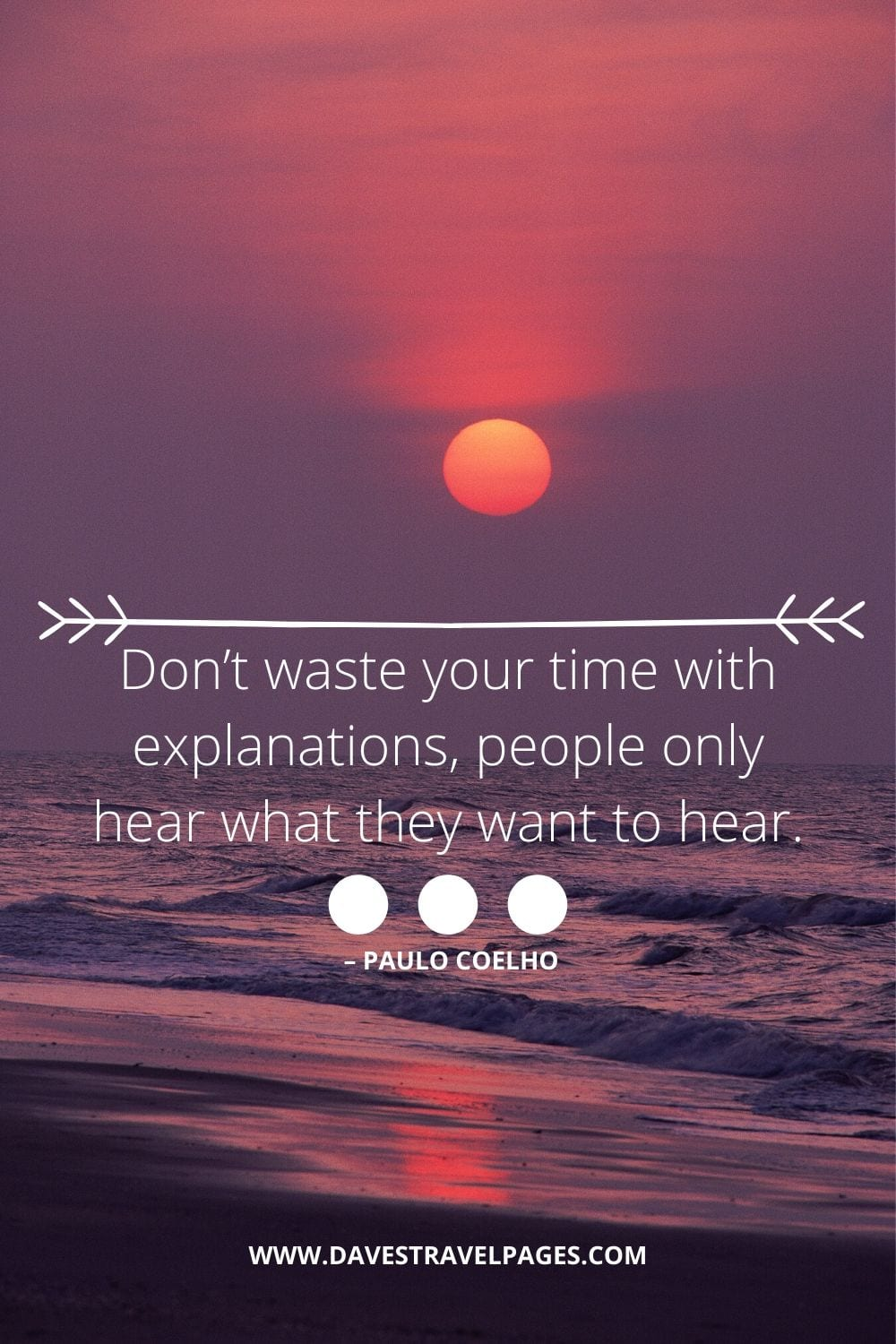 """Don't waste your time with explanations, people only hear what they want to hear."" – Paulo Coelho quotation"