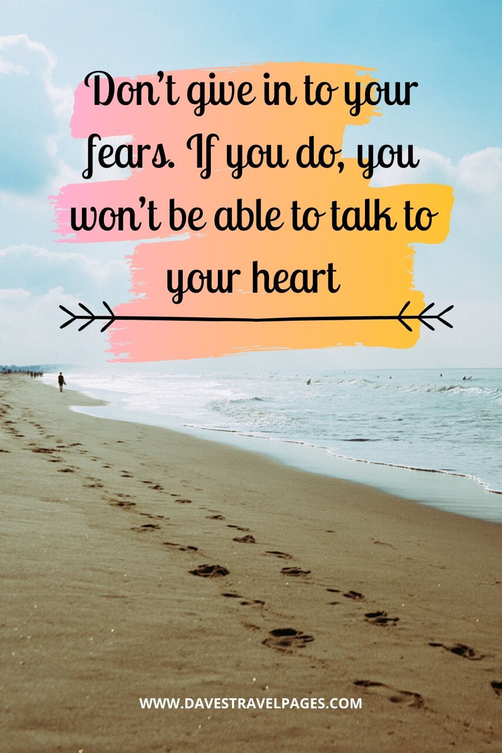 "Quotes of wisdom: ""Don't give in to your fears. If you do, you won't be able to talk to your heart."" – Paulo Coelho"
