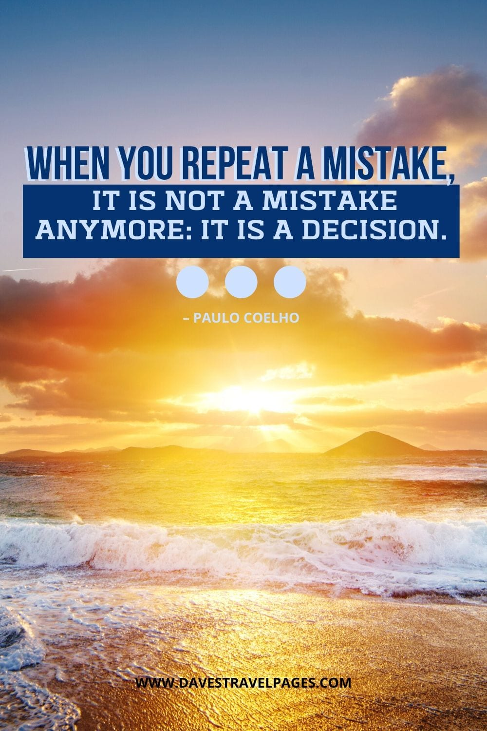 "Quotes by Paulo Coelho: ""When you repeat a mistake, it is not a mistake anymore: it is a decision."""