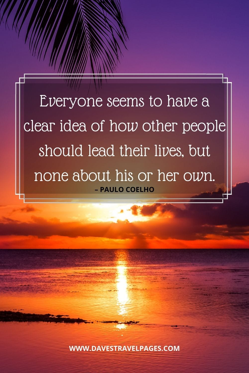 "Thoughtful quote by Paulo Coelho: ""Everyone seems to have a clear idea of how other people should lead their lives, but none about his or her own."""