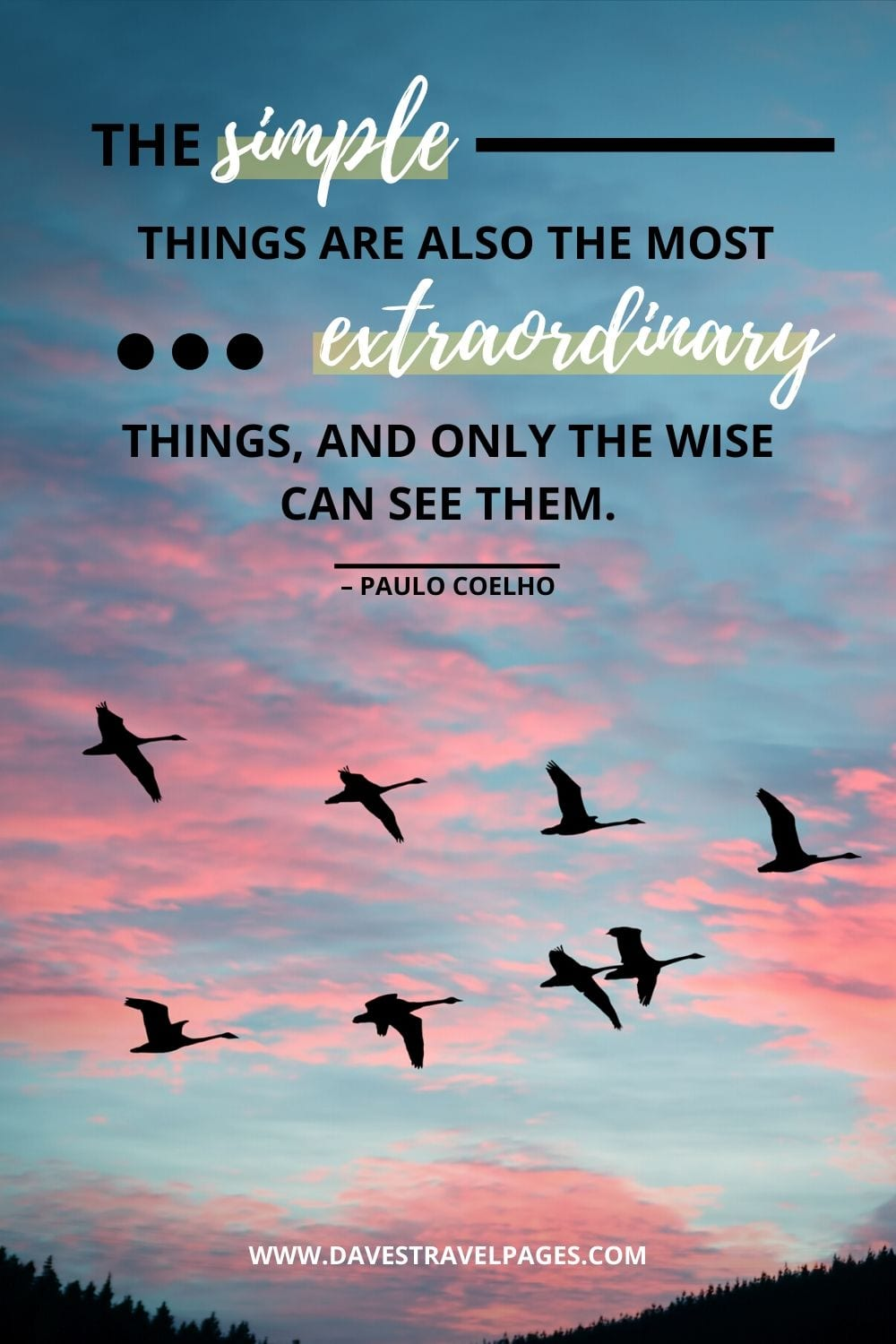 "Quote about the meaning of life: ""The simple things are also the most extraordinary things, and only the wise can see them."" – Paulo Coelho"