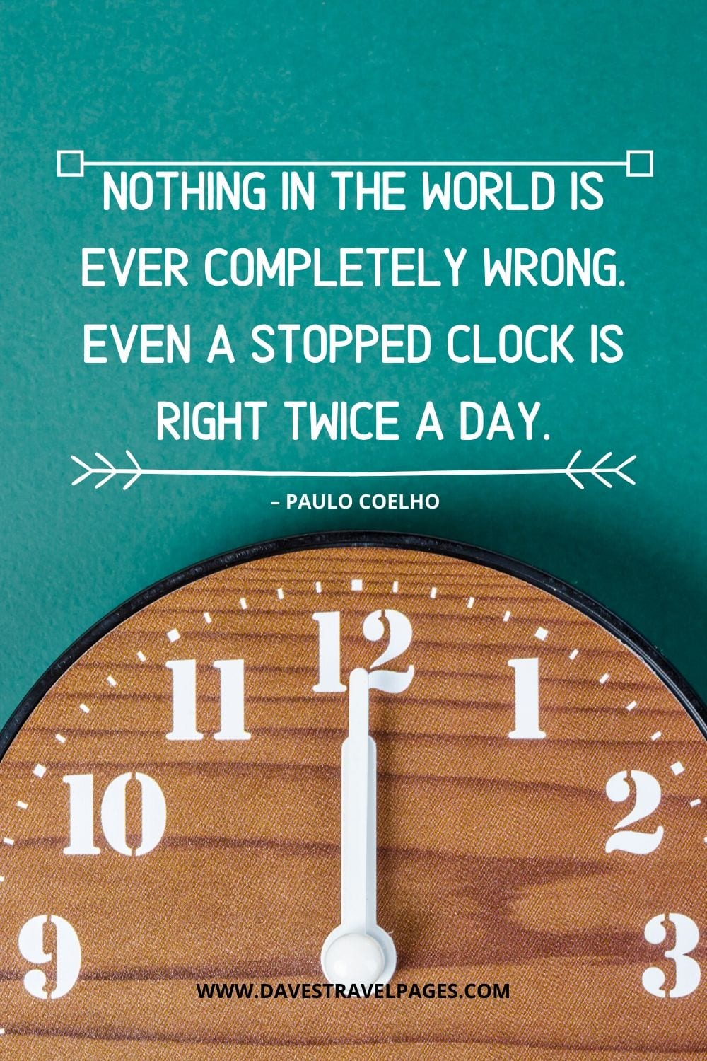 "Stopped clock quote: ""Nothing in the world is ever completely wrong. Even a stopped clock is right twice a day."" – Paulo Coelho"