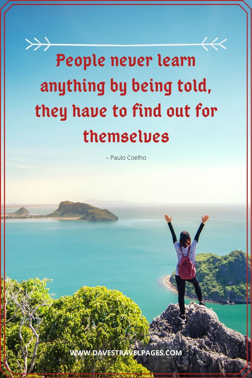 """People never learn anything by being told, they have to find out for themselves."" – Paulo Coelho"