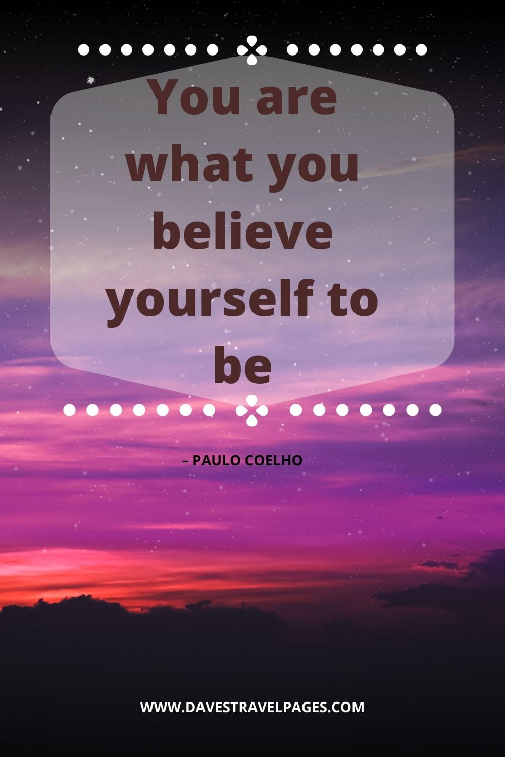 """You are what you believe yourself to be."" – Paulo Coelho insightful quote"