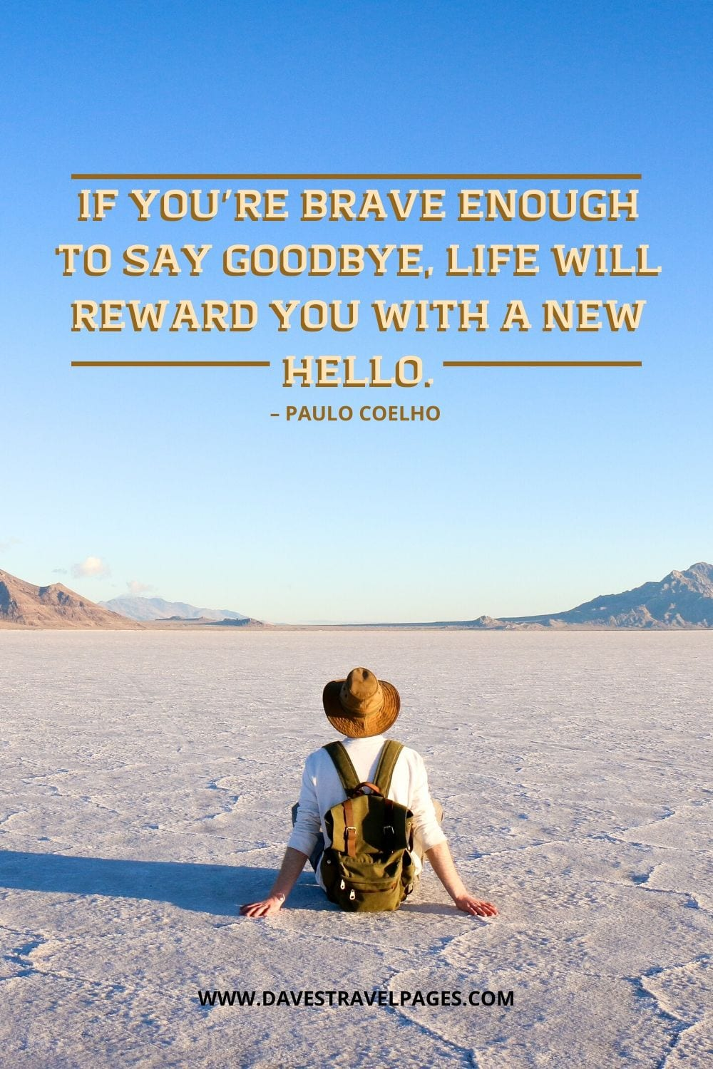 "Break up quotes: ""If you're brave enough to say goodbye, life will reward you with a new hello."" – Paulo Coelho"