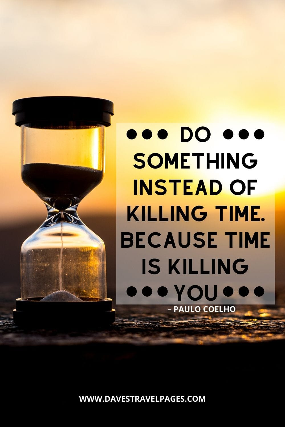 """Do something instead of killing time. Because time is killing you."" – Paulo Coelho quote to beat procrastination"