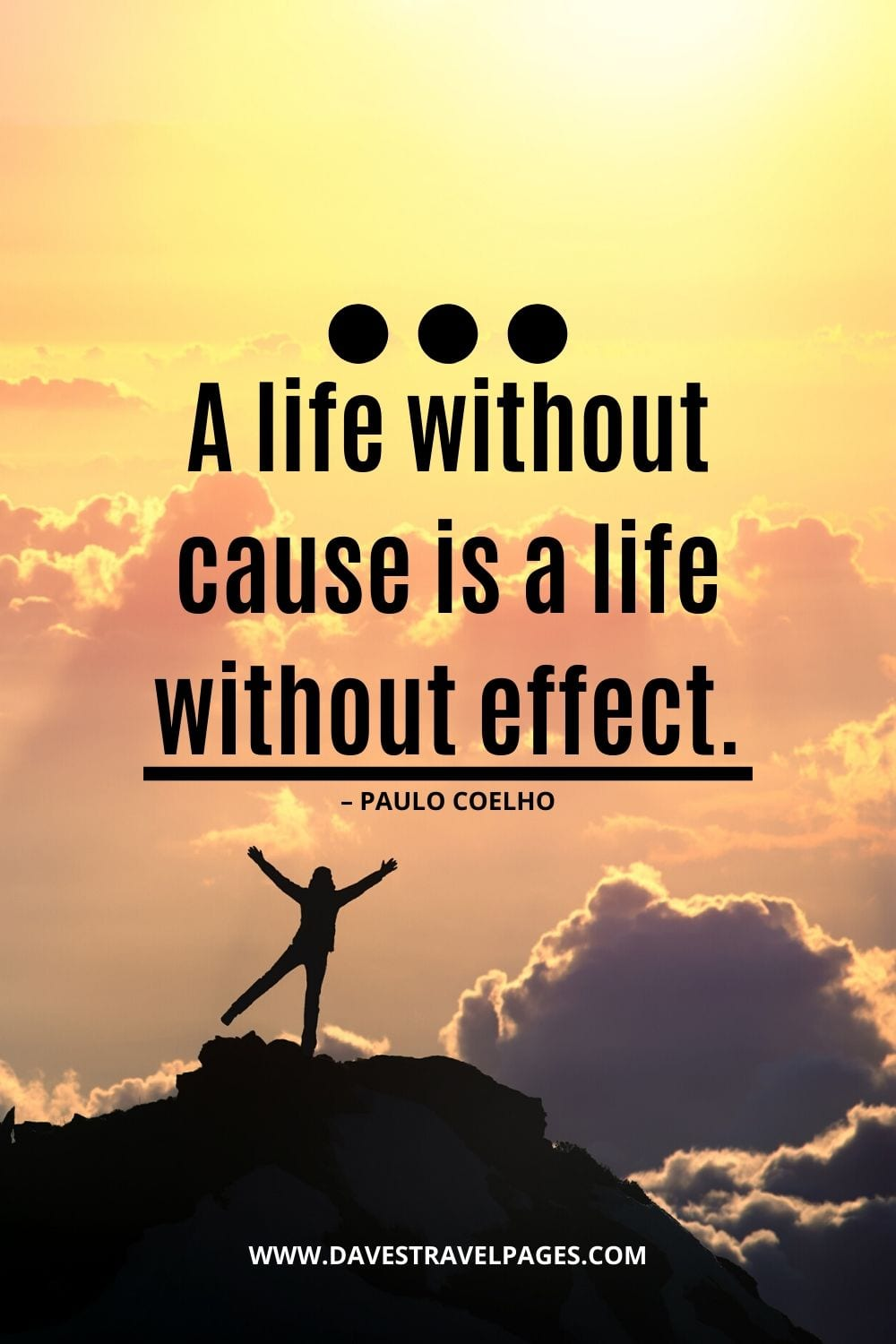 "Quotes about finding a purpose in life: ""A life without cause is a life without effect."" – Paulo Coelho"
