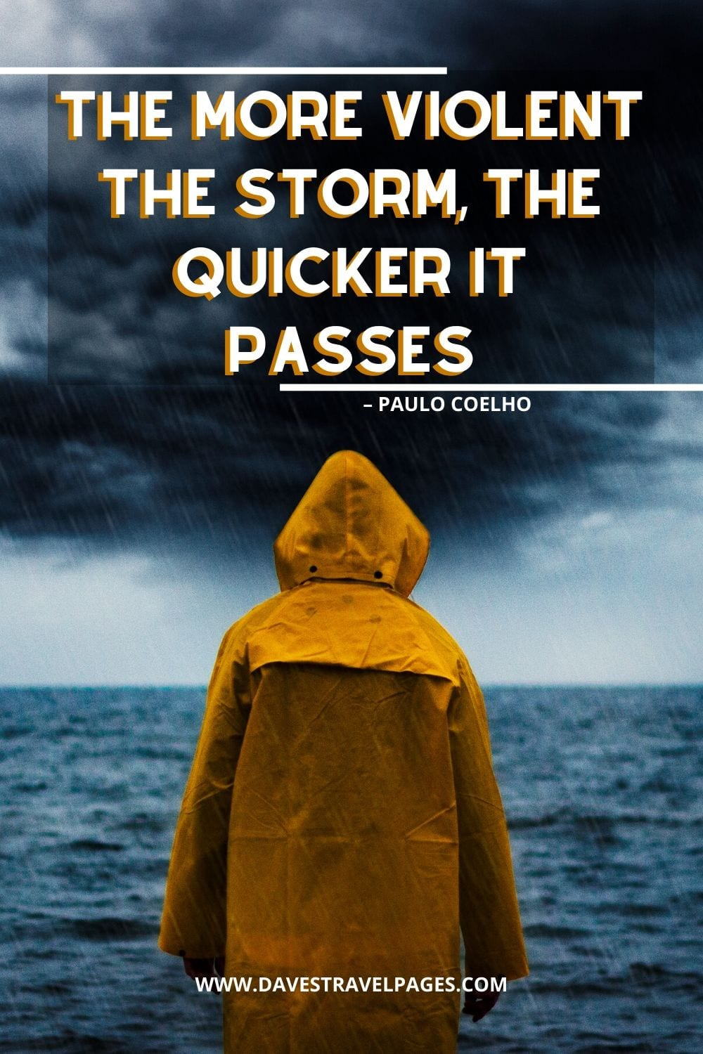 """The more violent the storm, the quicker it passes."" – Paulo Coelho quotation"
