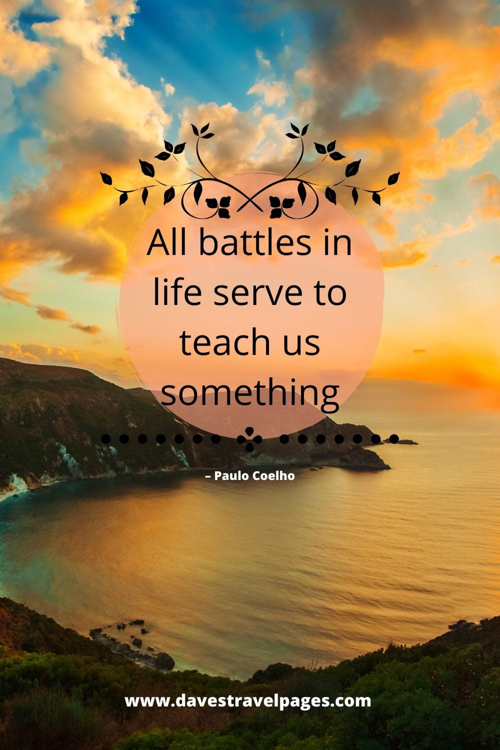 "Quote about lessons in life: ""All battles in life serve to teach us something, even the battles we lose."" – Paulo Coelho"