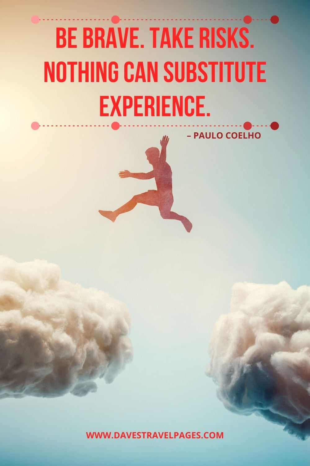"""Be brave. Take risks. Nothing can substitute experience."" – Quote by Paulo Coelho"
